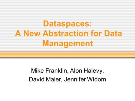 Dataspaces: A New Abstraction for Data Management Mike Franklin, Alon Halevy, David Maier, Jennifer Widom.