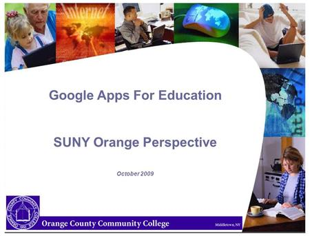 Google Apps For Education SUNY Orange Perspective October 2009.