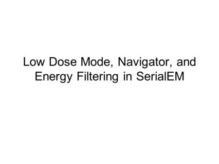 Low Dose Mode, Navigator, and Energy Filtering in SerialEM.