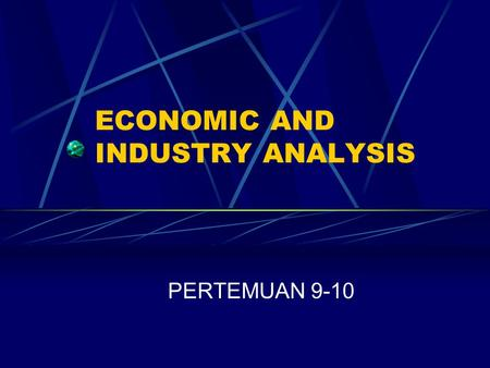 ECONOMIC AND INDUSTRY ANALYSIS PERTEMUAN 9-10. Questions What are the generic approaches to security analysis? What are the components of gross domestic.