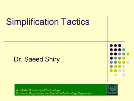 Simplification Tactics Dr. Saeed Shiry Amirkabir University of Technology Computer Engineering & Information Technology Department.