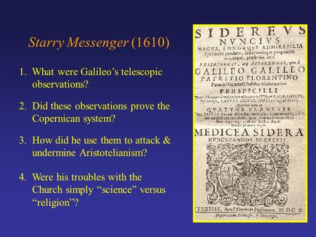Starry Messenger (1610) 1. What were Galileo's telescopic observations? 3. How did he use them to attack & undermine Aristotelianism? 2. Did these observations.