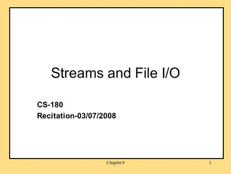 Chapter 91 Streams and File I/O CS-180 Recitation-03/07/2008.