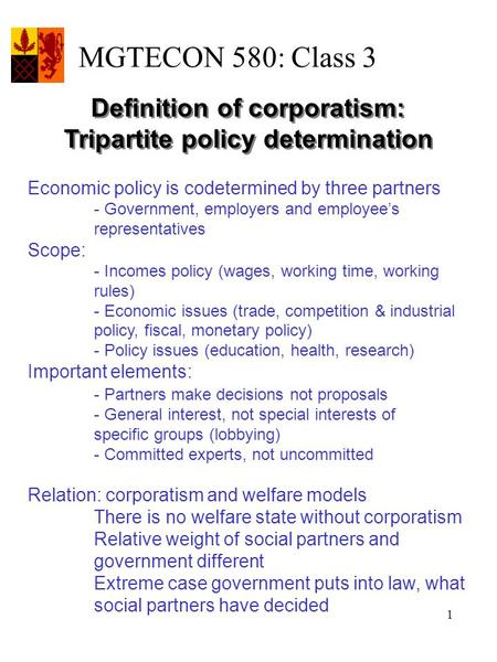 1 Economic policy is codetermined by three partners - Government, employers and employee's representatives Scope: - Incomes policy (wages, working time,