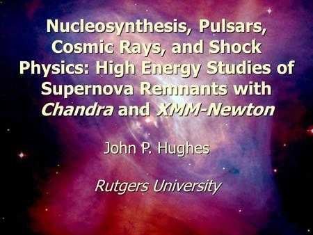 January 8, 2003201st AAS Meeting1 Nucleosynthesis, Pulsars, Cosmic Rays, and Shock Physics: High Energy Studies of Supernova Remnants with Chandra and.