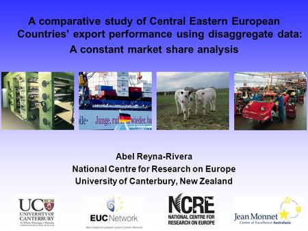 A comparative study of Central Eastern European Countries' export performance using disaggregate data: A constant market share analysis Abel Reyna-Rivera.