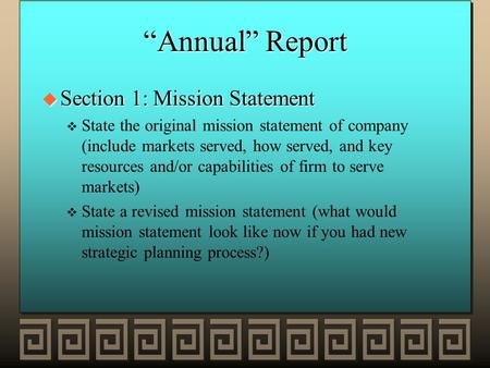 """Annual"" Report u Section 1: Mission Statement v v State the original mission statement of company (include markets served, how served, and key resources."