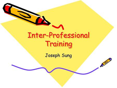 Inter-Professional Training Joseph Sung. Facts Separate teaching for medical, nursing, public health and pharmacy student By tradition, very little interactions.
