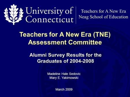 Teachers for A New Era Neag School of Education Alumni Survey Results for the Graduates of 2004-2008 Teachers for A New Era (TNE) Assessment Committee.