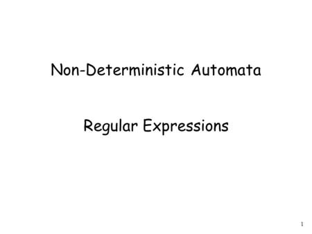 1 Non-Deterministic Automata Regular Expressions.