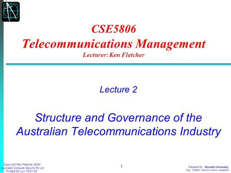 Copyright Ken Fletcher 2004 Australian Computer Security Pty Ltd Printed 30-Jun-15 01:01 1 Prepared for: Monash University Subj: CSE5806 <strong>Telecommunications</strong>.