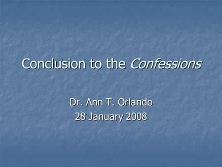 Conclusion to the Confessions Dr. Ann T. Orlando 28 January 2008.