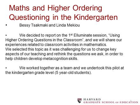 "1 Bessy Tsakmaki and Linda MekiouWe decided to report on the 1 st Elluminate session, ""Using Higher Ordering Questions in the Classroom"", and we will share."