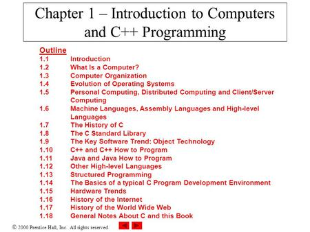 2000 Prentice Hall, Inc. All rights reserved. Chapter 1 – Introduction to Computers and C++ Programming Outline 1.1Introduction 1.2What Is a Computer?