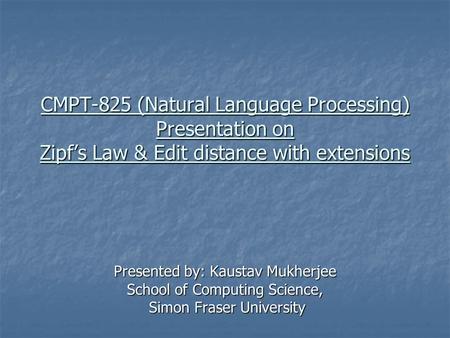 CMPT-825 (Natural Language Processing) Presentation on Zipf's Law & Edit distance with extensions Presented by: Kaustav Mukherjee School of Computing Science,
