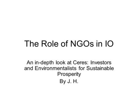 The Role of NGOs in IO An in-depth look at Ceres: Investors and Environmentalists for Sustainable Prosperity By J. H.