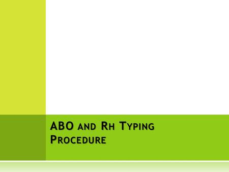 ABO AND R H T YPING P ROCEDURE. PRINCIPLE AND APPLICATIONS  The ABO system is the most clinically significant blood group system for transfusion practice,