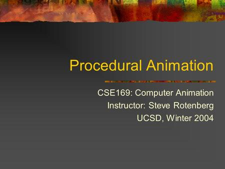 Procedural Animation CSE169: Computer Animation Instructor: Steve Rotenberg UCSD, Winter 2004.