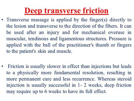 Deep transverse friction Transverse massage is applied by the finger(s) directly to the lesion and transverse to the direction of the fibers. It can be.