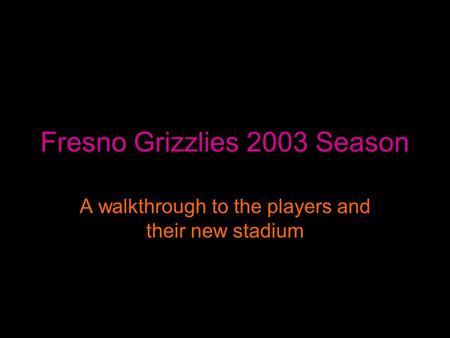 Fresno Grizzlies 2003 Season A walkthrough to the players and their new stadium.