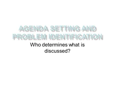 Who determines what is discussed?. Agency staff or administrators. Client reports or advocacy efforts at the agency level. Community based social action,