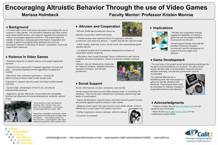 Encouraging Altruistic Behavior Through the use of Video Games Marissa Holmbeck Faculty Mentor: Professor Kristen Monroe ♦ Background ∙ In recent years.