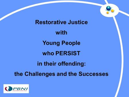 Restorative Justice with Young People who PERSIST in their offending: the Challenges and the Successes.
