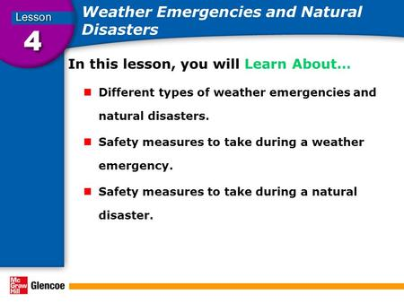 Weather Emergencies and Natural Disasters In this lesson, you will Learn About… Different types of weather emergencies and natural disasters. Safety measures.