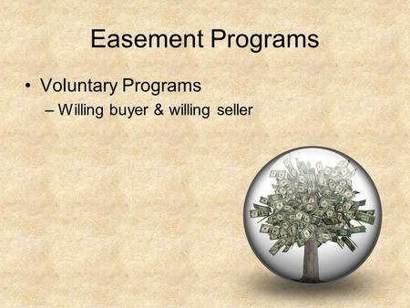 Easement Programs Voluntary Programs –Willing buyer & willing seller.
