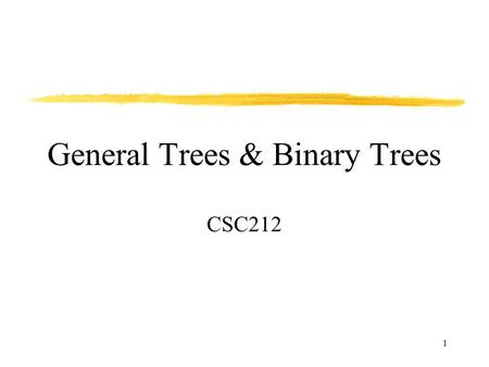 1 General Trees & Binary Trees CSC212. 2 Trees Previous data structures (e.g. lists, stacks, queues) have a linear structure. Linear structures represent.