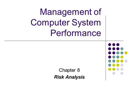Chapter 8 Risk Analysis Management of Computer System Performance.
