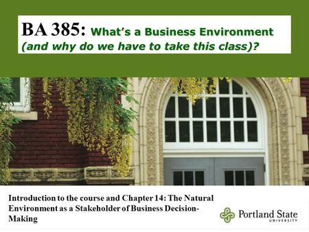 What's a Business Environment (and why do we have to take this class)? BA 385: What's a Business Environment (and why do we have to take this class)? Introduction.