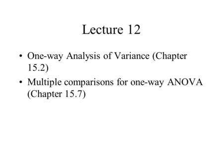 Lecture 12 One-way Analysis of Variance (Chapter 15.2)