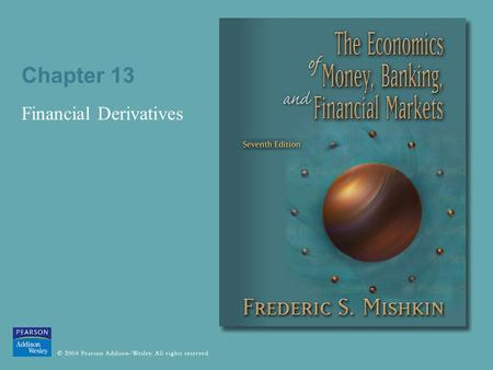 Chapter 13 Financial Derivatives. © 2004 Pearson Addison-Wesley. All rights reserved 13-2 Hedging Hedge: engage in a financial transaction that reduces.
