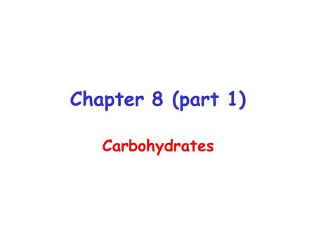 Chapter 8 (part 1) Carbohydrates.