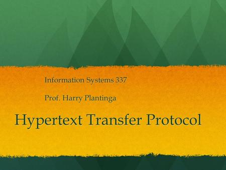Hypertext Transfer Protocol Information Systems 337 Prof. Harry Plantinga.
