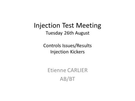 Injection Test Meeting Tuesday 26th August Controls Issues/Results Injection Kickers Etienne CARLIER AB/BT.