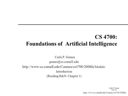 Carla P. Gomes CS4700 CS 4700: Foundations of <strong>Artificial</strong> <strong>Intelligence</strong> Carla P. Gomes