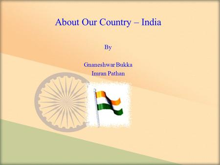 About Our Country – India By Gnaneshwar Bukka Imran Pathan.