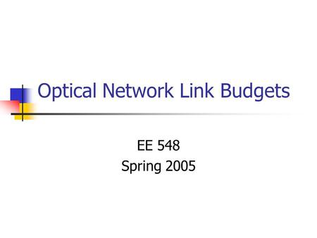Optical Network Link Budgets EE 548 Spring 2005. Reference Model.