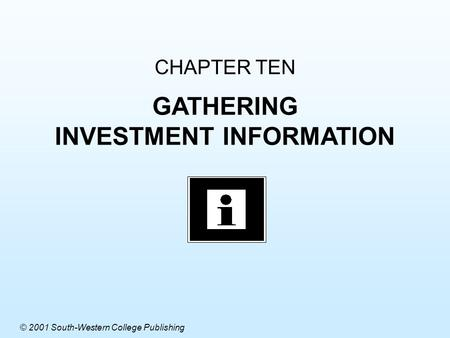 CHAPTER TEN GATHERING INVESTMENT INFORMATION © 2001 South-Western College Publishing.