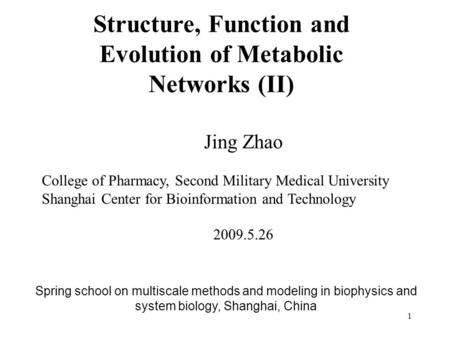 1 Structure, Function and Evolution of Metabolic Networks (II) Jing Zhao College of Pharmacy, Second Military Medical University Shanghai Center for Bioinformation.