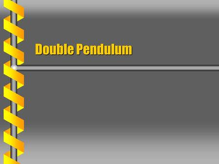Double Pendulum. Coupled Motion  Two plane pendulums of the same mass and length. Coupled potentials The displacement of one influences the other Coupling.