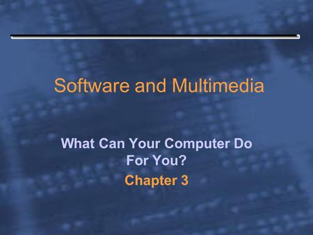 Software and Multimedia What Can Your Computer Do For You? Chapter 3.