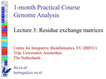 1-month Practical Course Genome Analysis Lecture 3: Residue exchange matrices Centre for Integrative Bioinformatics VU (IBIVU) Vrije Universiteit Amsterdam.