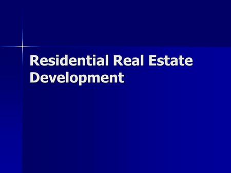 Residential Real Estate Development. Define a Market Need –Gaps in market Price range Price range Lifestyle Lifestyle –Unique product Location Location.