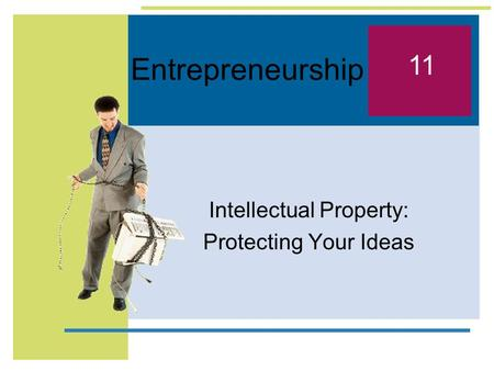 Entrepreneurship Intellectual Property: Protecting Your Ideas 11.