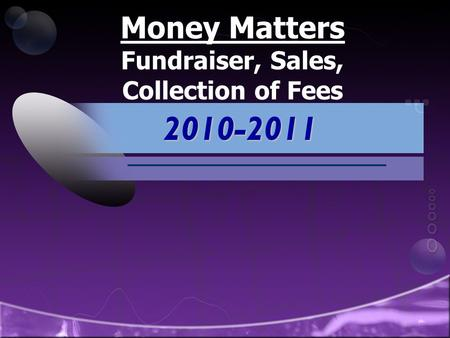 Money Matters Fundraiser, Sales, Collection of Fees 2010-2011.