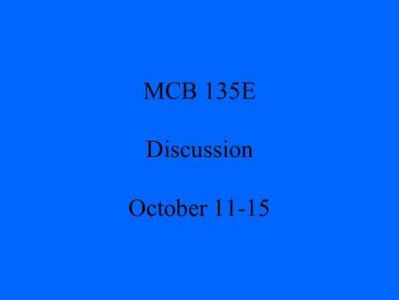 MCB 135E Discussion October 11-15. Mid-Term I Average 87 (+/- 9) Key available in hallway near 102 Donner.