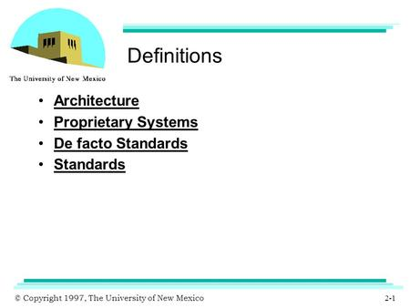 © Copyright 1997, The University of New Mexico 2-1 <strong>Definitions</strong> Architecture Proprietary Systems De facto Standards Standards.